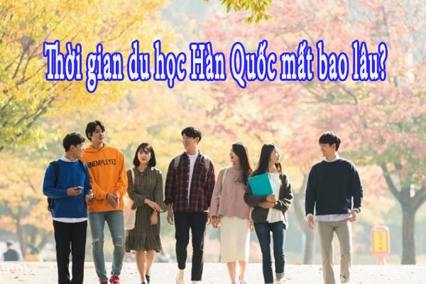 Thời gian du học Hàn Quốc mất bao lâu