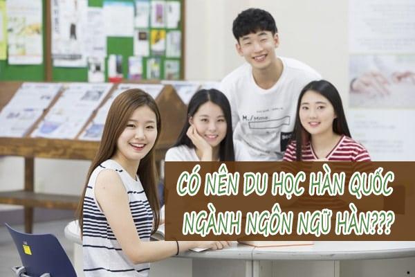 THỰC TẾ có nên du học Hàn Quốc ngành Ngôn ngữ Hàn?
