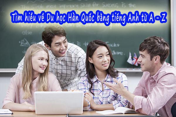 Tìm hiểu về Du học Hàn Quốc bằng tiếng Anh từ A – Z