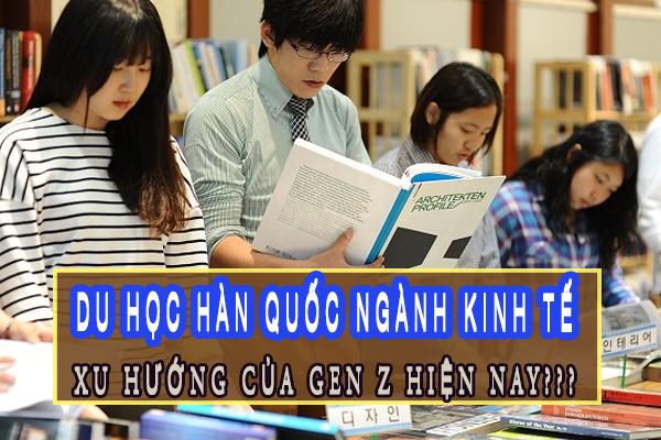 Du học Hàn Quốc ngành kinh tế – vì sao trở thành xu hướng của Gen Z hiện nay?