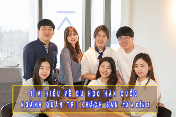 Tìm hiểu về Du học Hàn Quốc ngành quản trị khách sạn từ A đến Z