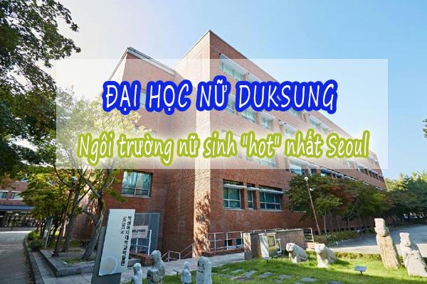"""Khám phá đại học nữ Duksung – ngôi trường nữ sinh """"hot"""" nhất Seoul"""